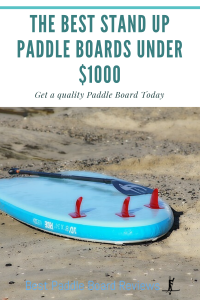 The Best Stand Up Paddle Board Under $1,000
