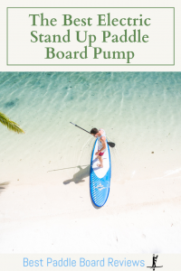 best electric paddle board pump