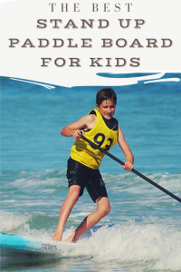 Best Stand up paddle board for kids