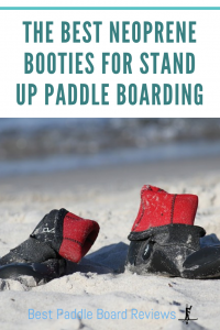 The Best Neoprene Booties for Stand Up Paddle Boarding and Cold Weather Water Sports