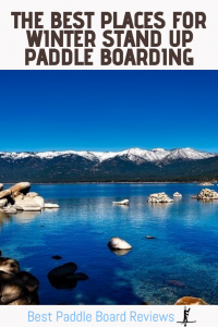 The Best Locations for Winter Stand Up Paddle Boarding