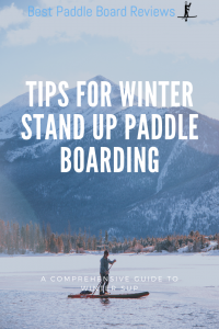 Best tips for Winter Stand Up Paddle Boarding to Stay Warm, Stay Safe, and to Have Fun