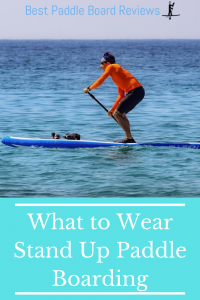 What to wear stand up paddle boarding