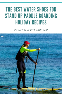 The Best Water Shoes for Stand Up Paddle Boarding to Keep Your Feet Safe and Comfortable
