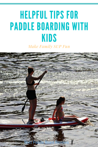 Helpful tips for Paddle Boarding with Kids