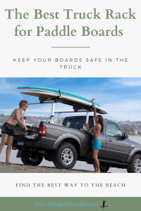 The Best Truck Rack to Transport Paddle Boards - Keep Your Boards Safe, Secure, and Use the Best Rack