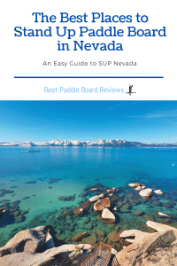 The Bet Places to Stand Up Paddle Board in Nevada - Go to high moutnain lakes, get out of Las Vegas, and more hidden places.