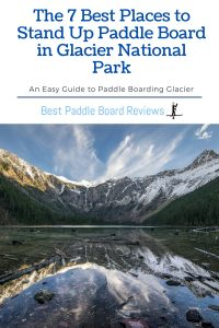 best Places to Paddle Board in Glacier national Park Montana