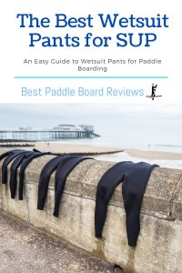 The Best Wetsuit Pants for Stand Up Paddle Boarding